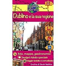 Dublino e la sua regione: Scoprite questa capitale dinamica, così ricca di fascino e di storia, nonché la sua magnifica regione! (Voyage Experience Vol. 5)