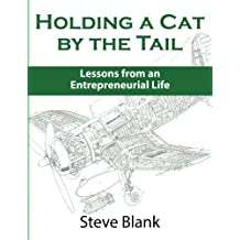 Holding a Cat by the Tail by Steve Blank (2014-08-14)