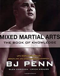 Mixed Martial Arts: The Book of Knowledge by BJ Penn (2007-05-15)