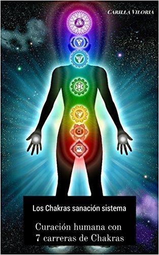 Los Chakras sanación sistema: Curación humana con 7 carreras de Chakras por Carilla Viloria