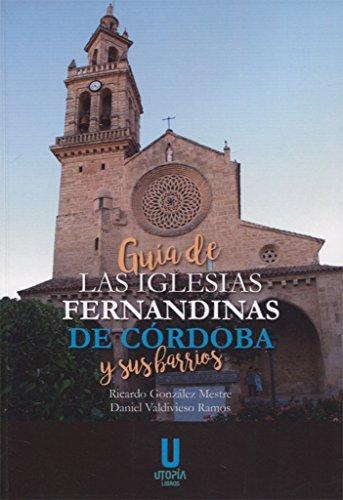 GUÍA DE LAS IGLESIAS FERNANDINAS DE CÓRDOBA Y SUS BARRIOS por RICARDO GONZÁLEZ MESTRE