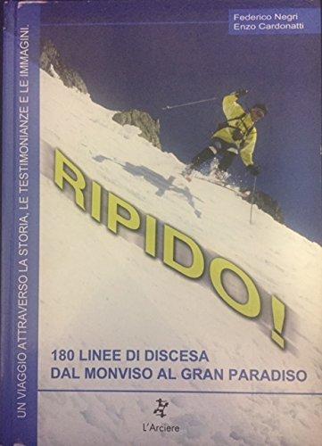 Ripido! 180 linee di discesa dal Monviso al Gran Paradiso (I grandi libri) por Federico Negri