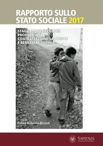 Rapporto sullo stato sociale 2017. Stagnazione secolare, produttività, contrattazione salariale e benessere sociale
