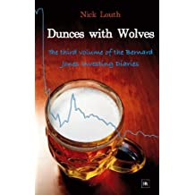 Dunces with Wolves: The third volume of the Bernard Jones Investing Diaries