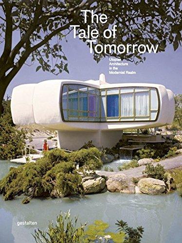 The Tale of Tomorrow: Utopian Architecture in the Modernist Realm por Gestalten