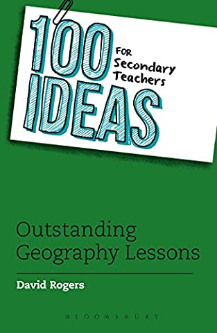 100 Ideas for Secondary Teachers: Outstanding Geography Lessons (100 Ideas for Teachers)