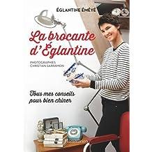 La brocante d'Eglantine : Tous mes conseils pour bien chiner