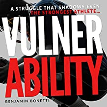 Vulnerability: A Struggle That Shadows Even the Strongest Athlete