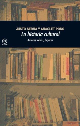La historia cultural (2.ª Edición). Autores, obras, lugares (Universitaria) por Justo Serna Alonso