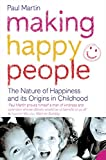 Making Happy People: The nature of happiness and its origins in childhood