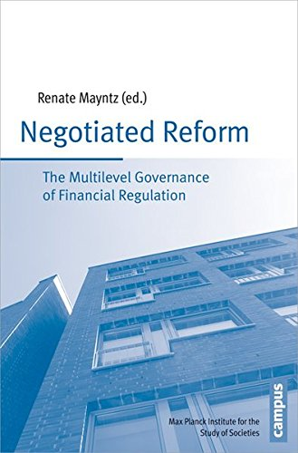 Negotiated Reform: The Multilevel Governance of Financial Regulation (Schriften aus dem MPI für Gesellschaftsforschung)