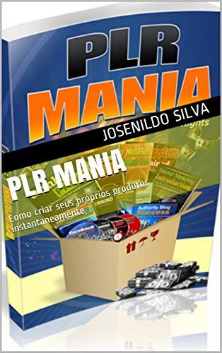 PLR Mania: Como criar seus próprios produtos instantaneamente ...