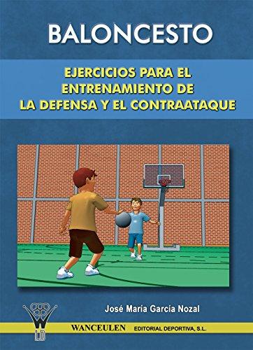 Baloncesto. Ejercicios para el entrenamiento de la defensa y el contraataque por José María García Nozal