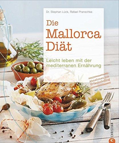 Die Mallorca-Diät: Leicht leben mit der mediterranen Ernährung (Fleisch-diät)
