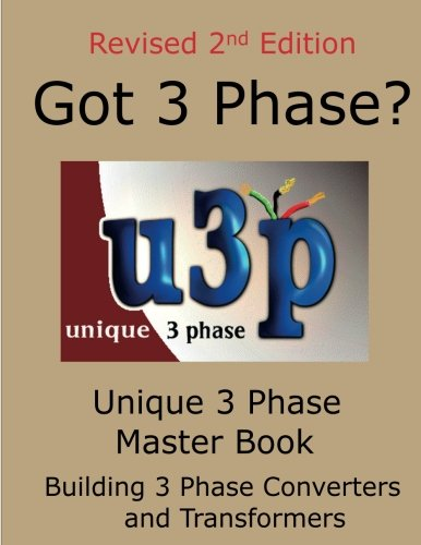 Unique 3 Phase Master Book 2nd Edition: Building 3 Phase Converters and Transformers