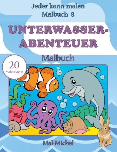 Unterwasserabenteuer Malbuch: 20 Malvorlagen (Jeder kann malen Malbuch, Band 8) (Delphin-malbuch)