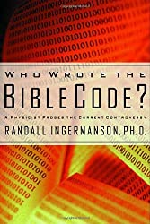 Who Wrote the Bible Code? : A Physicist Probes the Current Controversy by Randall Ingermanson (1999-08-17)