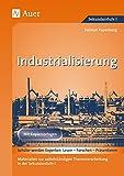 Industrialisierung: Materialien zur selbstständigen Themenerarbeitung in der Sekundarstufe I, Mit Kopiervorlagen (7. bis 10. Klasse) (Geschichte: Lesen-Forschen-Präsentieren) - Helmut Papenberg