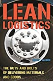 Lean Logistics: The Nuts And Bolts Of Delivering Materials And Goods (Original Price £ 47.99)