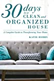 30 Days to a Clean and Organized House: A complete guide to transforming your home