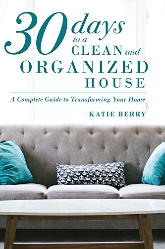 30 days to a clean and organized house a complete guide to 30 days to a clean and organized house a complete guide to transforming your home fandeluxe Images
