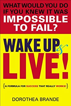 Wake Up and Live! by [Brande, Dorothea]