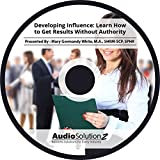 Developing Influence: Learn How to Get Results Without Authority