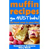 Muffin Recipes You Must Bake! (at least once in your life) (Essential and Awesome Recipes Book 1) (English Edition)