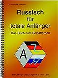 Russisch für totale Anfänger Das Buch zum Selbstlernen: Lehr-, Übungs- und Arbeitsbuch in einem + MP3-CD / A4-Format - Roman Lehmann