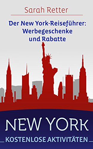 NEW YORK: KOSTENLOSE AKTIVITÄTEN  Der New York-Reiseführer: Werbegeschenke und Rabatte: Der beste Leitfaden für freies und ermäßigtes Essen, Unterkünfte, ... Freizeitaktivitäten, Sehe (English Edition)