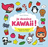 Je dessine Kawaii ! : Plus de 80 dessins étape par étape...