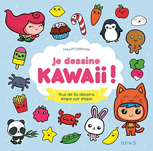 Je dessine Kawaii ! : Plus de 80 dessins étape par éta