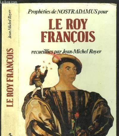 Propheties de Nostradamus pour le roy Francois (French Edition)