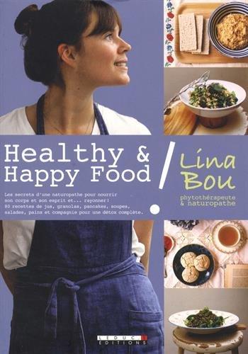 Healthy & Happy Food ! Les secrets d'une naturopathe pour nourrir son corps et son esprit et... rayonner ! 80 recettes de jus, granolas, pancakes, ... pains et compagnie pour une détox complète. par Lina Bou