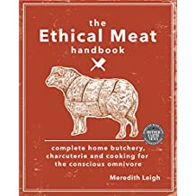 The Ethical Meat Handbook: Complete home butchery, charcuterie and cooking for the conscious omnivore