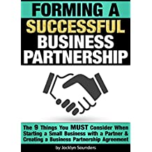 Forming a Successful Business Partnership: The 9 Things You MUST Consider When Starting a Small Business with a Partner and Creating a Business Partnership Agreement (English Edition)