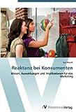 Reaktanz bei Konsumenten: Wesen, Auswirkungen und Implikationen für das Marketing
