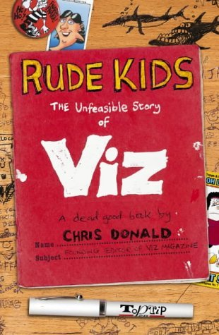 The Inside Story of Viz: Rude Kids: Written by Chris Donald, 2005 Edition, Publisher: HarperCollins Entertainment [Paperback]