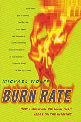 Burn Rate: How I Survived the Gold Rush Years on the Internet by Michael Wolff (1999-06-15)