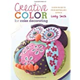 [ CREATIVE COLOUR FOR CAKE DECORATING: 20 NEW PROJECTS ] BY Smith, Lindy ( Author ) [ 2013 ] Paperback
