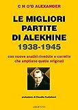 eBook Gratis da Scaricare Le migliori partite di Alekhine 1938 1945 (PDF,EPUB,MOBI) Online Italiano