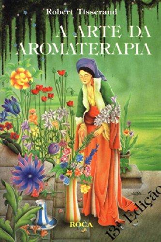 A Arte Da Aromaterapia (Em Portuguese do Brasil)