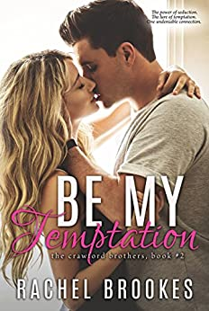 Be My Temptation (The Crawford Brothers Book 2) by [Brookes, Rachel]