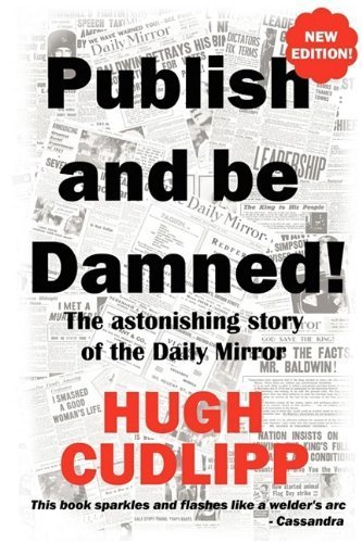 Publish and Be Damned! by Hugh Cudlipp (2009-11-02)