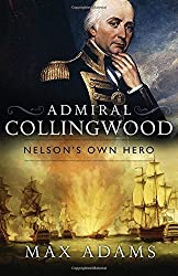 Admiral Collingwood: Nelson's Own Hero by Max Adams (2015-03-12)