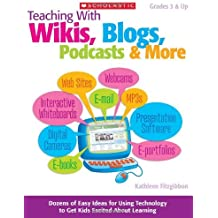 Teaching With Wikis, Blogs, Podcasts & More: Dozens of Easy Ideas for Using Technology to Get Kids Excited About Learning by Kathleen Fitzgibbon (2010-01-01)