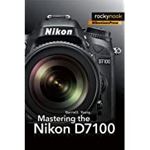 Mastering the Nikon D7100 by Darrell Young (2013-09-28)