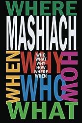 MASHIACH: Who? What? Why? How? Where? When? by Chaim Kramer (2015-11-18)