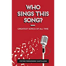 Who sings this song?: Greatest songs of all times (English Edition)