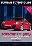 Porsche 911 (996): All Models Including Turbo and GT 1997 to 2005 (Ultimate Buyers' Guide)
